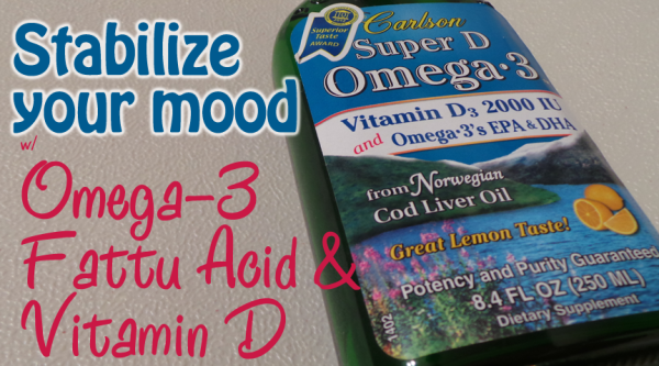 Stabilize your mood with omega-3 fatty acids and vitamin D