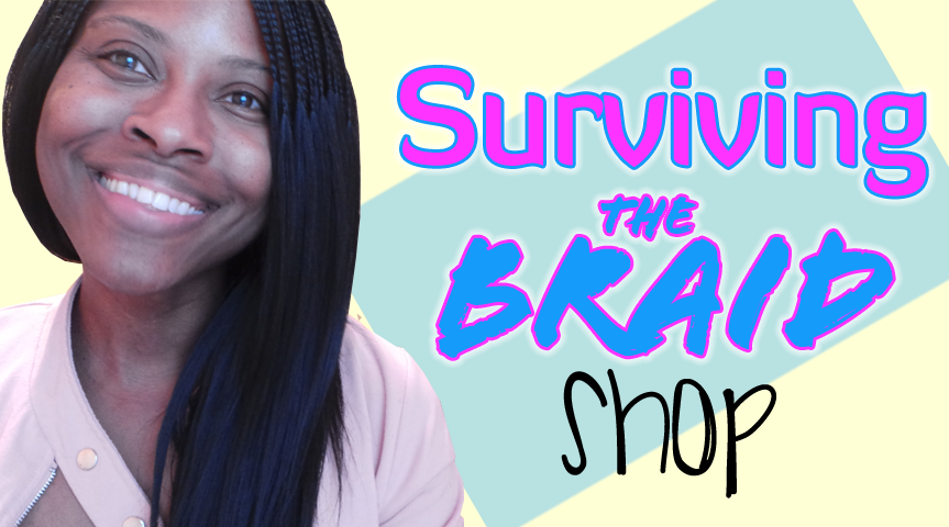 How To Prepare For Your First Appointment At A Braid Shop a.k.a. Braid Shop Survival Skills