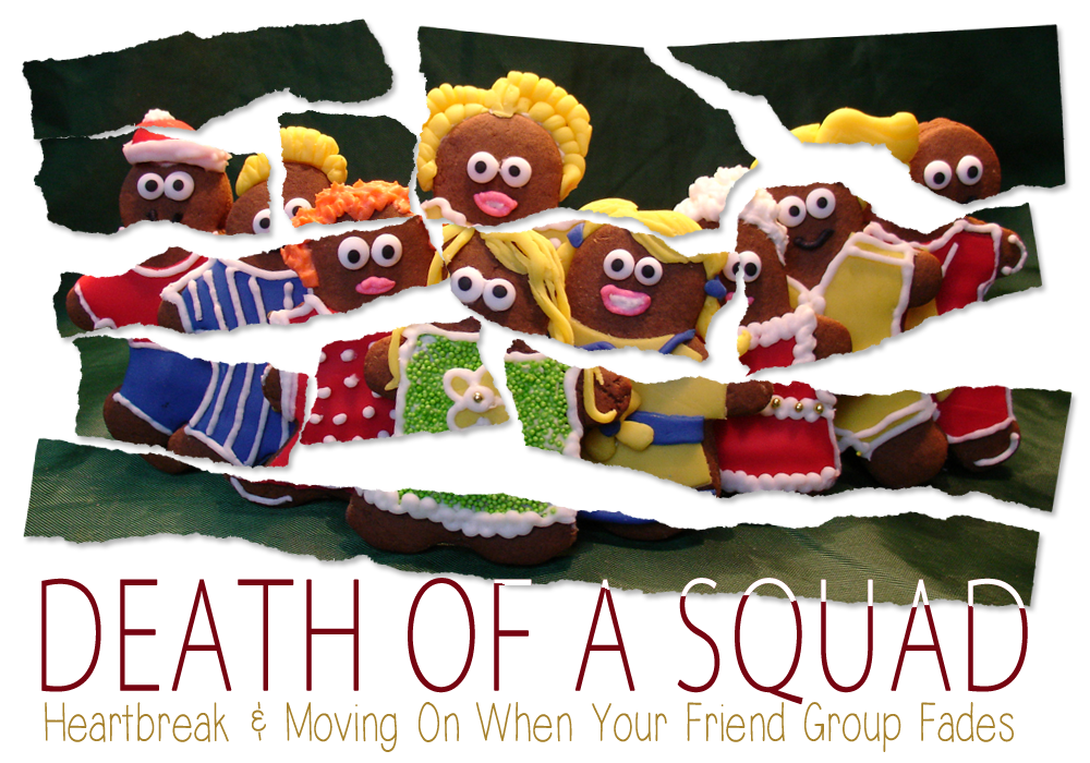 Death of a Squad – Heartbreak and Moving On When Your Friend Group Fades