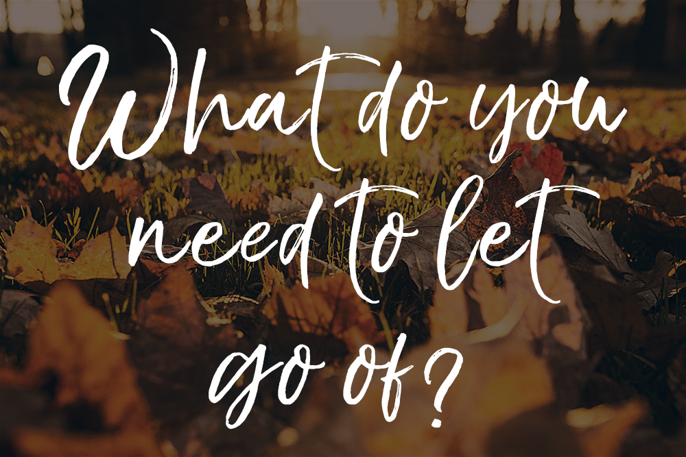 What Do You Need To Let Go Of?