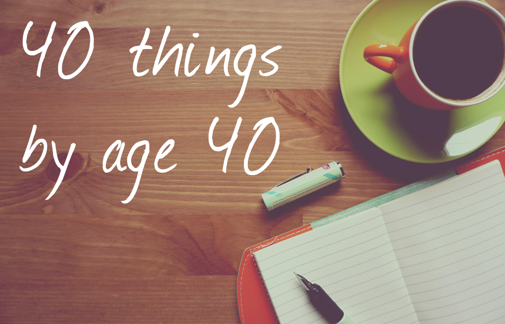 40 things to do by age 40
