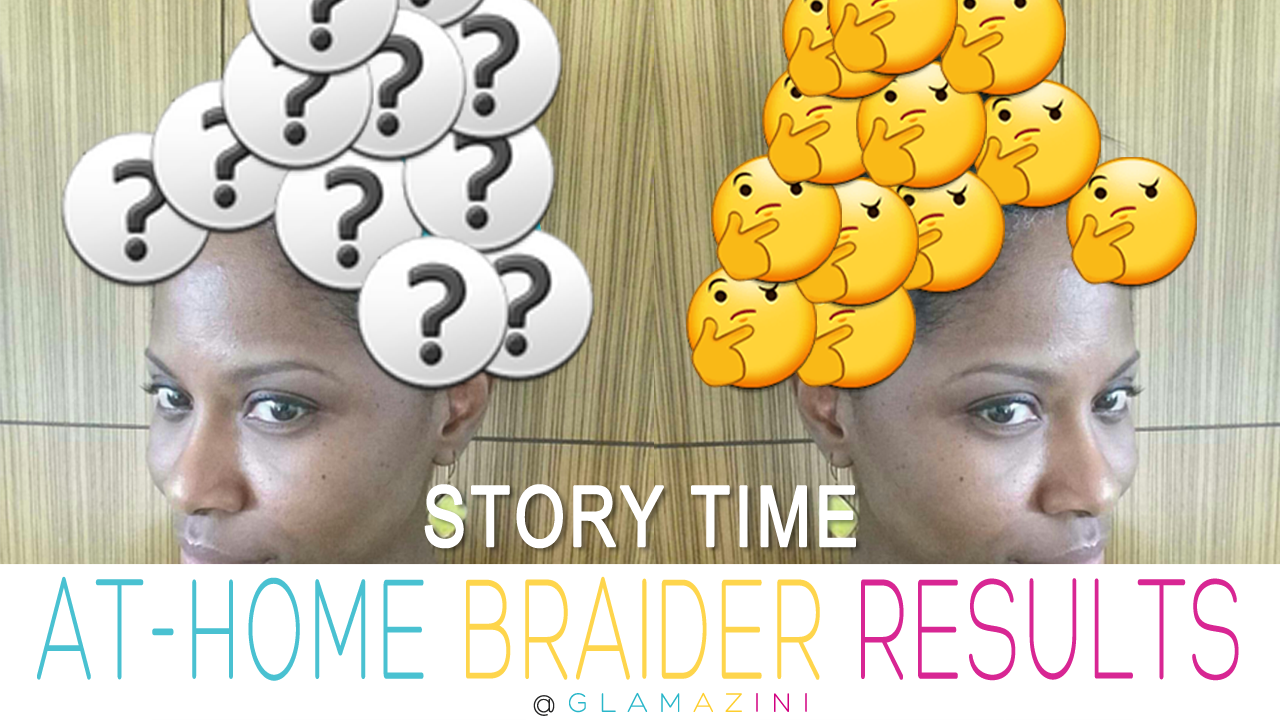 Storytime! Sooo What Happened w/ The At-Home Braider? [video]