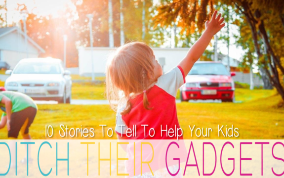10 Stories To Tell To Help Your Kids Ditch Their Gadgets