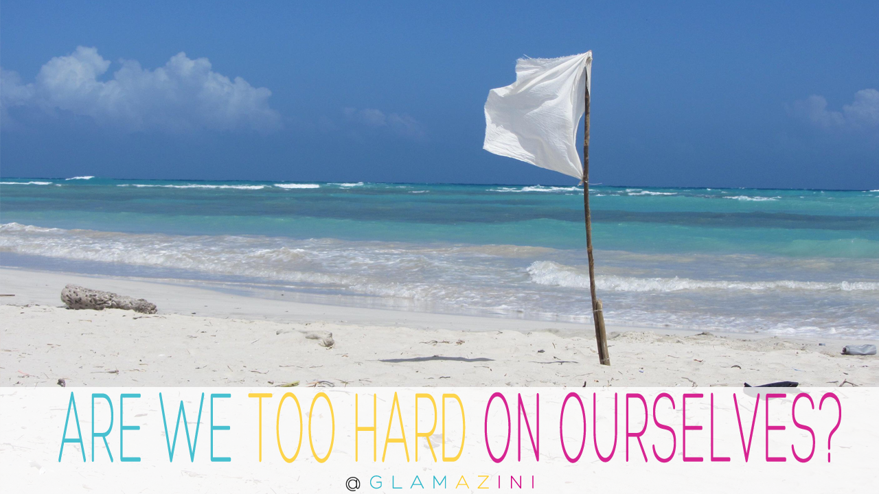 Are you being too hard on yourself?