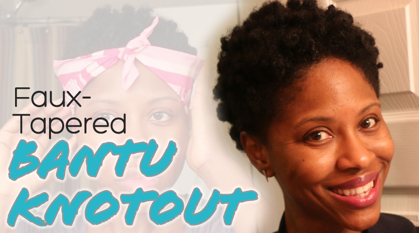 How To Do A Faux-Tapered Bantu Knotout Hairstyle on Natural Hair